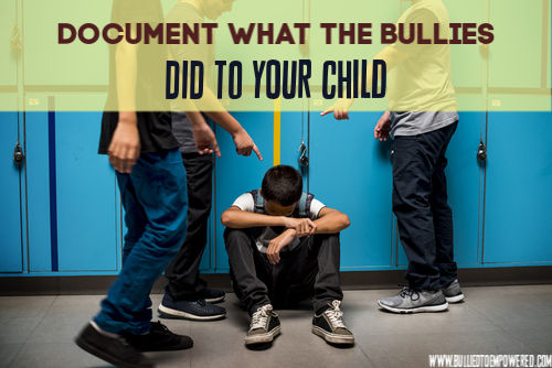 Document what the bullies did to your child