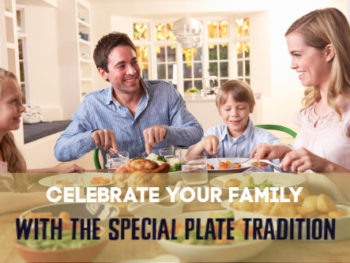 Make your children feel special with the special plate tradition