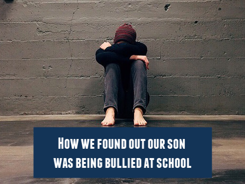 How we found out that our son was being bullied at school